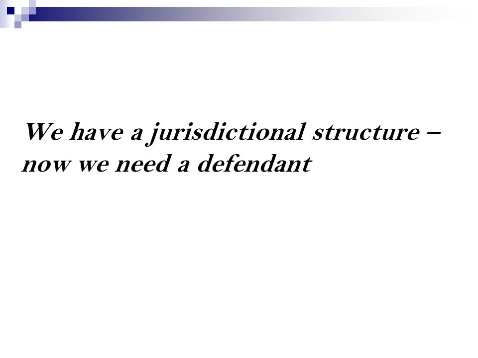 We have a jurisdictional structure – now we need a defendant