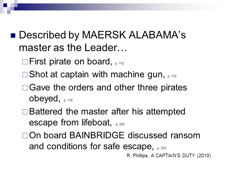 Described by MAERSK ALABAMA's master as the Leader…  First pirate on board, p. 112  Shot at captain with machine gun, p. 112  Gave the orders and o