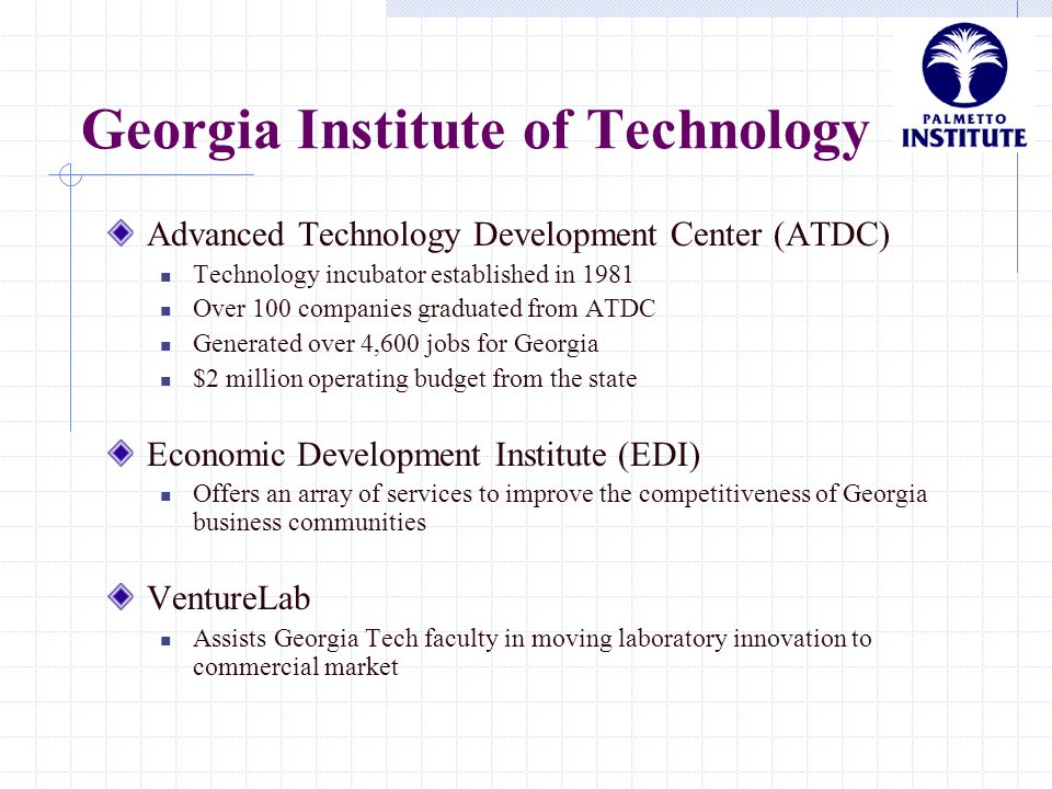 Georgia Institute of Technology Advanced Technology Development Center (ATDC) Technology incubator established in 1981 Over 100 companies graduated fr
