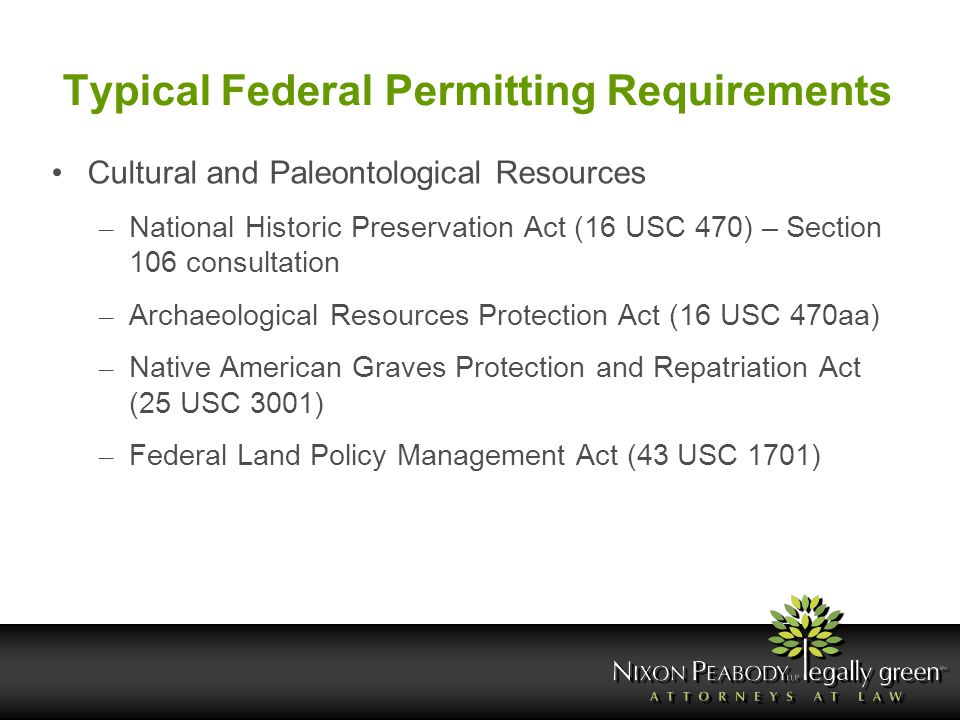 Typical Federal Permitting Requirements Cultural and Paleontological Resources – National Historic Preservation Act (16 USC 470) – Section 106 consult