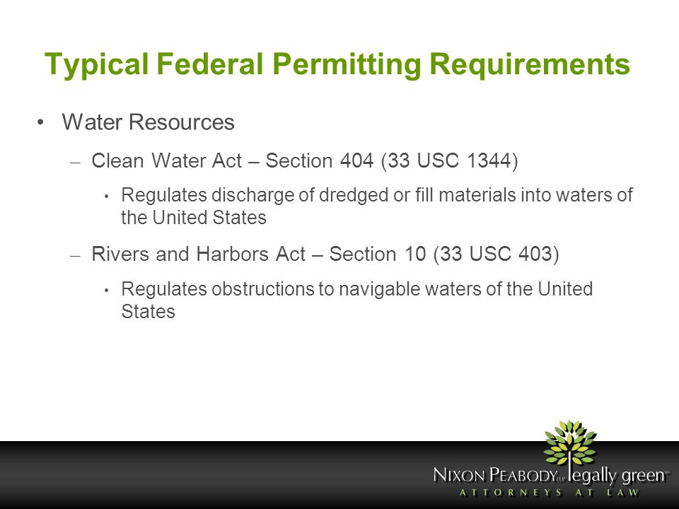 Typical Federal Permitting Requirements Water Resources – Clean Water Act – Section 404 (33 USC 1344) Regulates discharge of dredged or fill materials