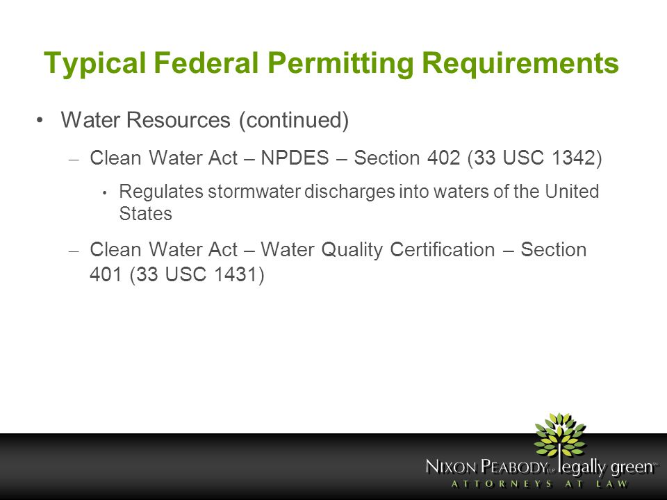 Typical Federal Permitting Requirements Water Resources (continued) – Clean Water Act – NPDES – Section 402 (33 USC 1342) Regulates stormwater dischar