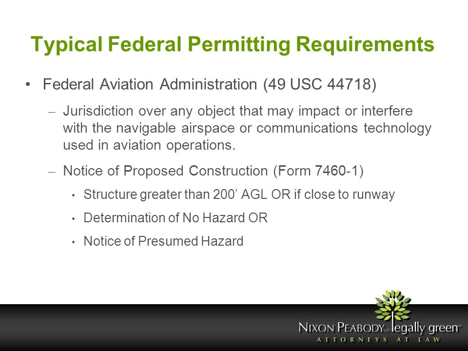Typical Federal Permitting Requirements Federal Aviation Administration (49 USC 44718) – Jurisdiction over any object that may impact or interfere wit