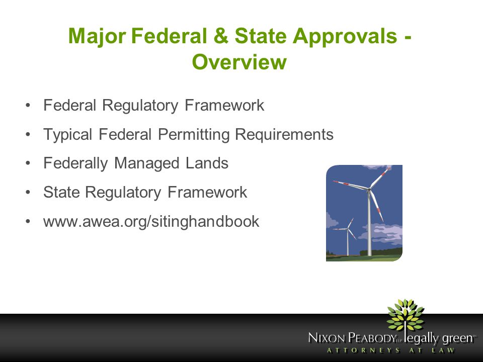 Major Federal & State Approvals - Overview Federal Regulatory Framework Typical Federal Permitting Requirements Federally Managed Lands State Regulato