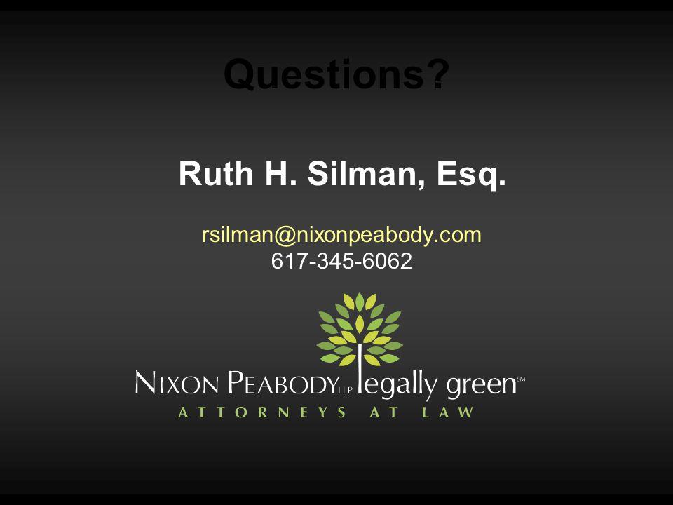 Questions? Ruth H. Silman, Esq. rsilman@nixonpeabody.com 617-345-6062