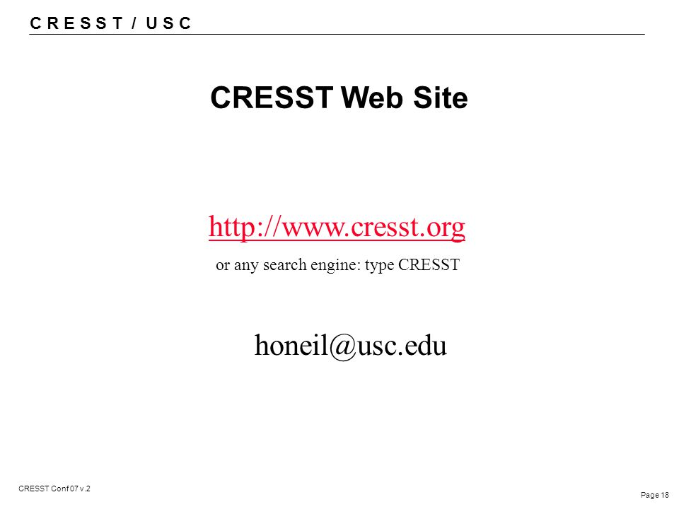 C R E S S T / U S C Page 18 CRESST Conf 07 v.2 CRESST Web Site http://www.cresst.org or any search engine: type CRESST honeil@usc.edu