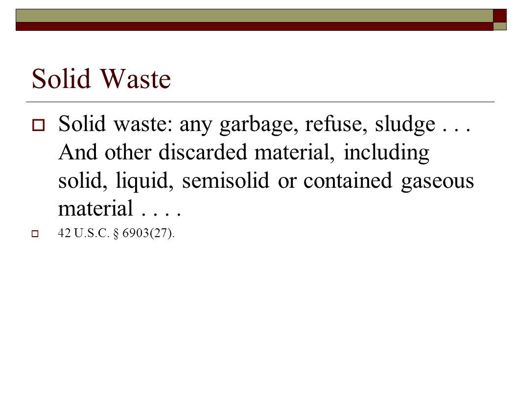Hazardous Waste  Hazardous waste: a solid waste, or combination of solid wastes, which because of its quantity, concentration, or physical, chemical, or infectious characteristics may— (A) cause, or significantly contribute to an increase in mortality or an increase in serious irreversible, or incapacitating reversible, illness; or (B) pose a substantial present or potential hazard to human health or the environment when improperly treated, stored, transported, or disposed of, or otherwise managed.