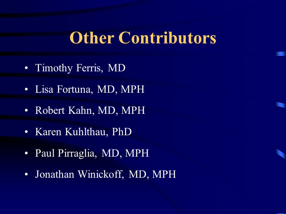 Other Contributors Timothy Ferris, MD Lisa Fortuna, MD, MPH Robert Kahn, MD, MPH Karen Kuhlthau, PhD Paul Pirraglia, MD, MPH Jonathan Winickoff, MD, MPH
