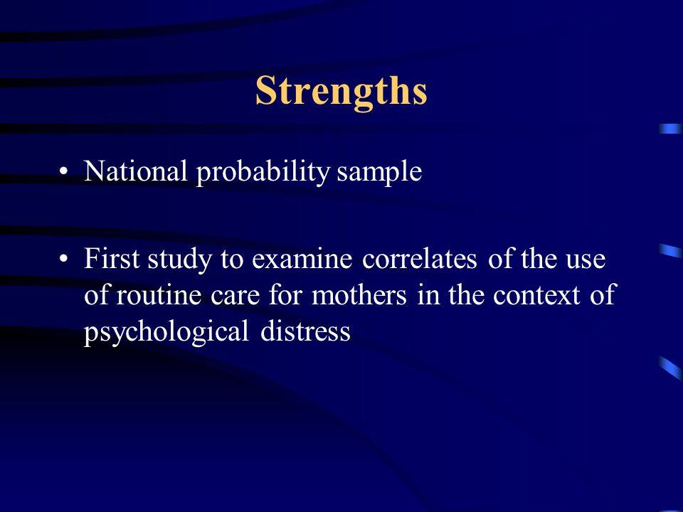 Strengths National probability sample First study to examine correlates of the use of routine care for mothers in the context of psychological distress