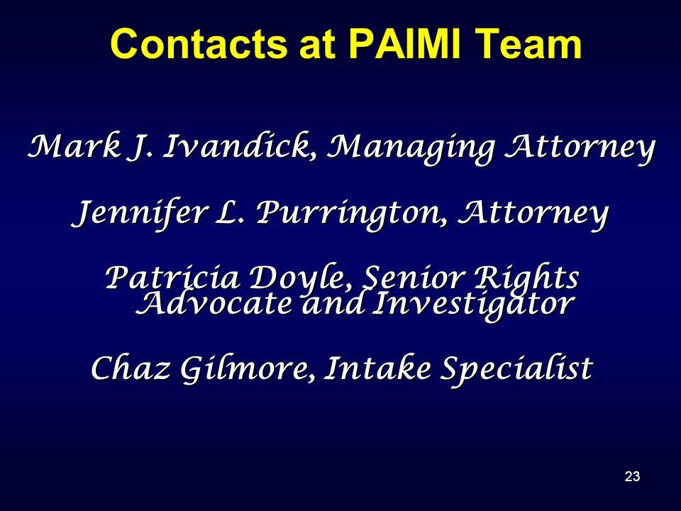 23 Contacts at PAIMI Team Mark J. Ivandick, Managing Attorney Jennifer L.