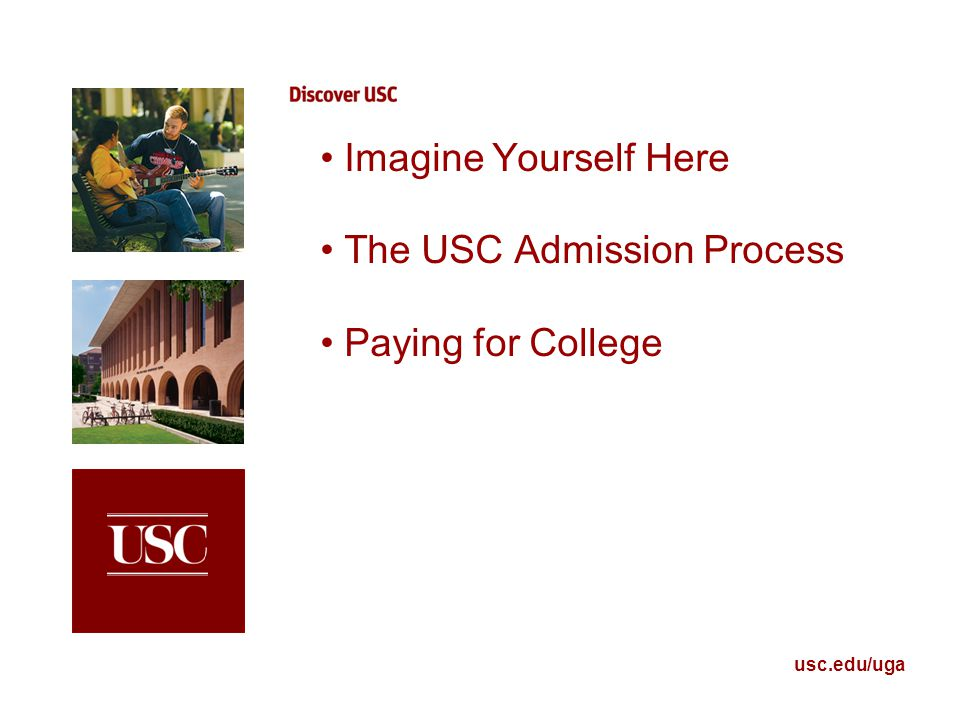 Imagine Yourself Here The USC Admission Process Paying for College usc.edu/uga