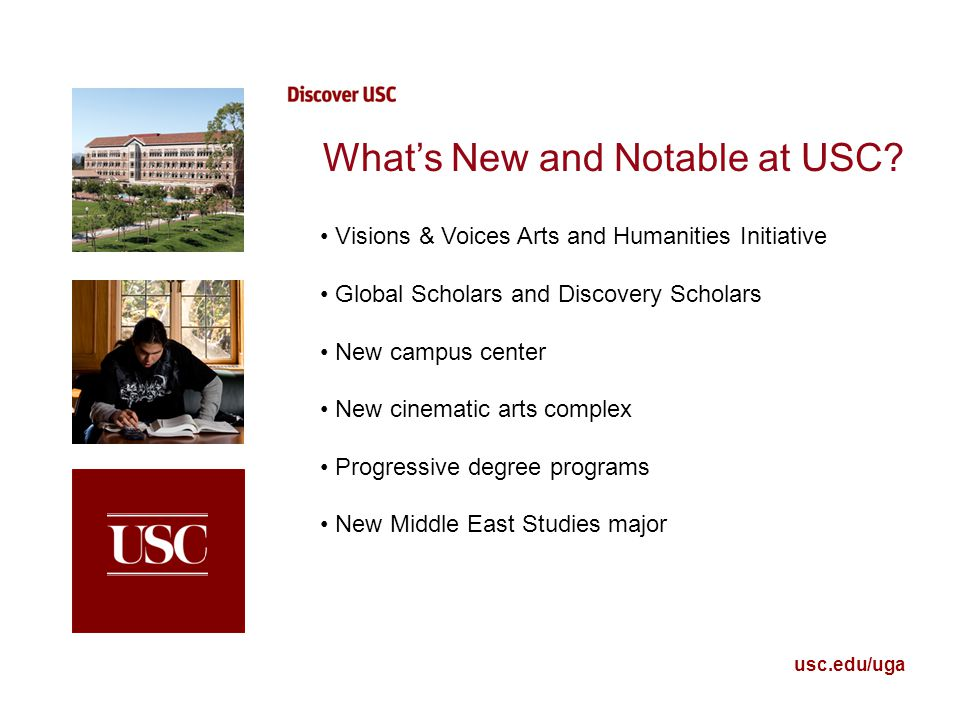 usc.edu/uga What's New and Notable at USC? Visions & Voices Arts and Humanities Initiative Global Scholars and Discovery Scholars New campus center Ne