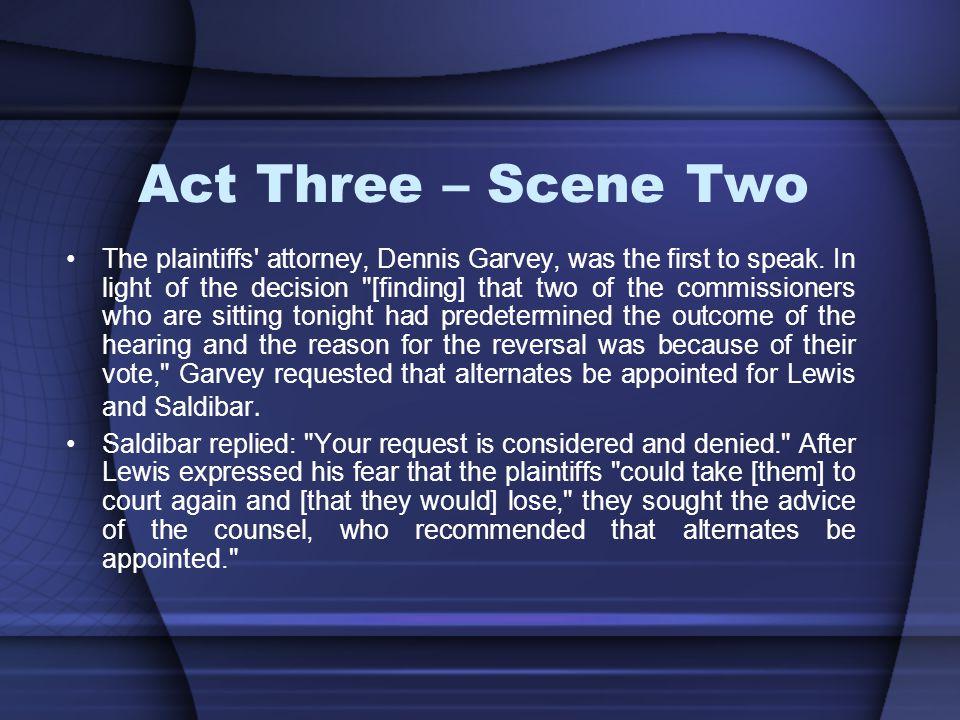 Act Three – Scene Two The plaintiffs attorney, Dennis Garvey, was the first to speak.