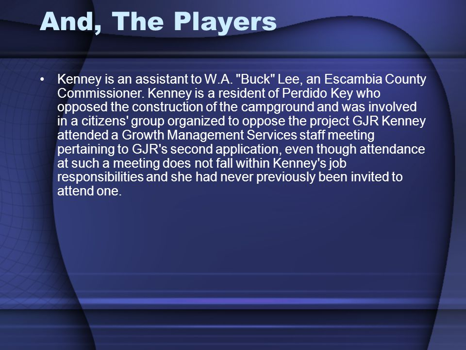 And, The Players Kenney is an assistant to W.A. Buck Lee, an Escambia County Commissioner.