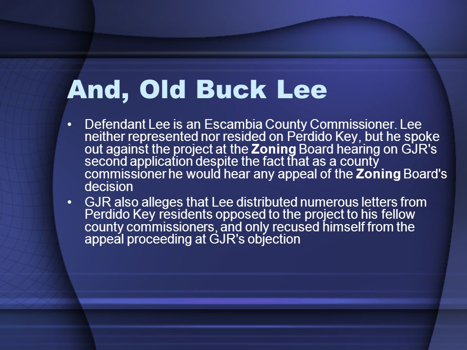 And, Old Buck Lee Defendant Lee is an Escambia County Commissioner.