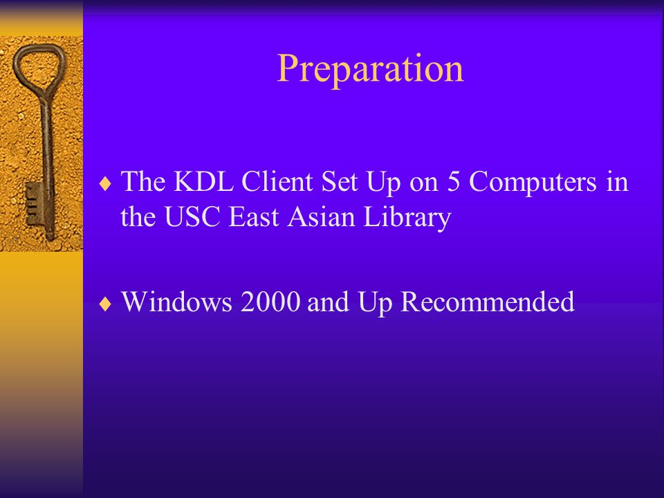 Preparation  The KDL Client Set Up on 5 Computers in the USC East Asian Library  Windows 2000 and Up Recommended