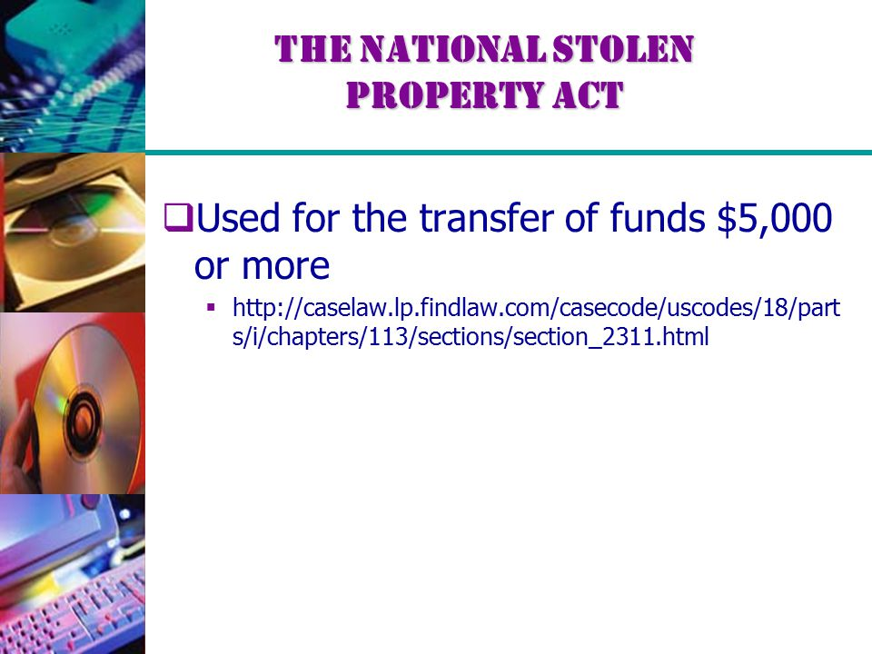The National Stolen Property Act  Used for the transfer of funds $5,000 or more  http://caselaw.lp.findlaw.com/casecode/uscodes/18/part s/i/chapters/113/sections/section_2311.html
