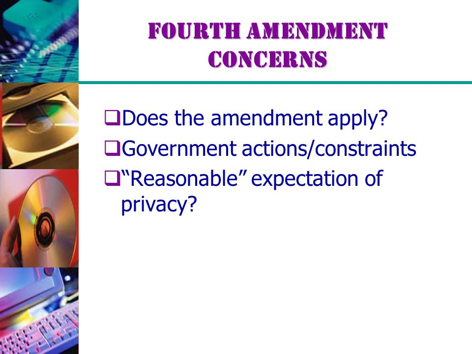 Fourth Amendment Concerns  Does the amendment apply.