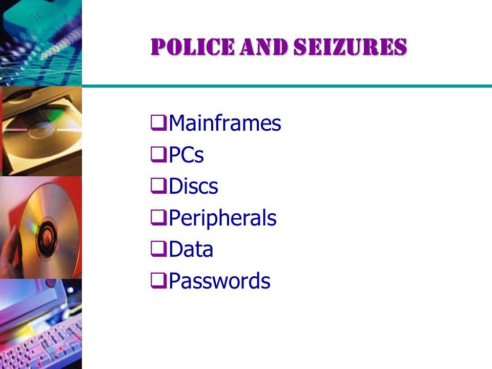 Police and Seizures  Mainframes  PCs  Discs  Peripherals  Data  Passwords