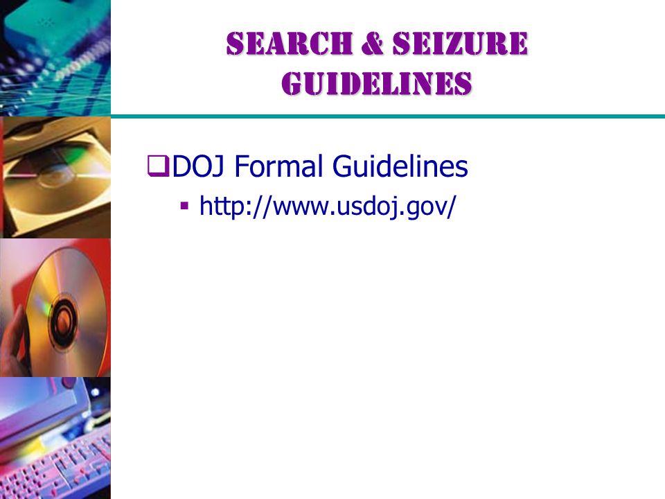 Search & Seizure Guidelines  DOJ Formal Guidelines  http://www.usdoj.gov/