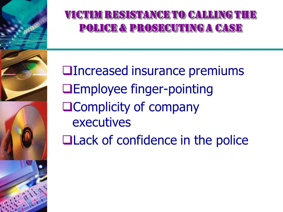  Increased insurance premiums  Employee finger-pointing  Complicity of company executives  Lack of confidence in the police Victim Resistance to C