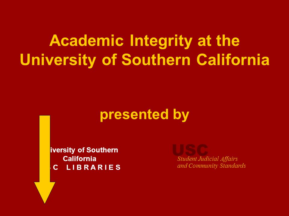 Academic Integrity at USC University of Southern California U S C L I B R A R I E S USC Student Judicial Affairs and Community Standards Academic Inte