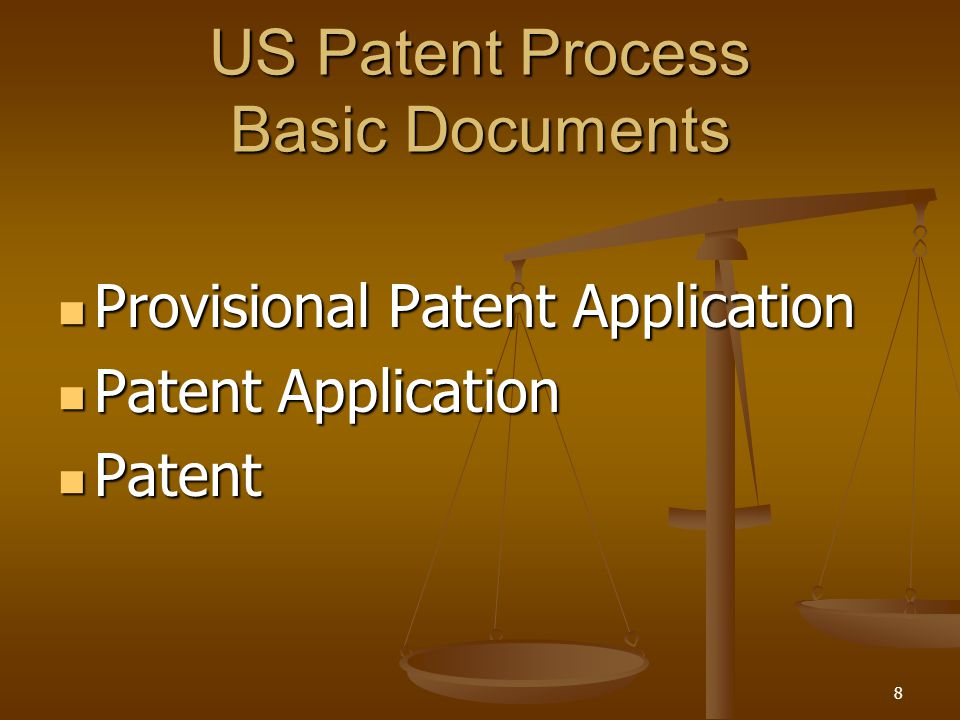 8 US Patent Process Basic Documents Provisional Patent Application Provisional Patent Application Patent Application Patent Application Patent Patent