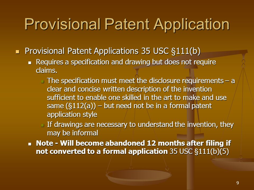 9 Provisional Patent Application Provisional Patent Applications 35 USC §111(b) Provisional Patent Applications 35 USC §111(b) Requires a specification and drawing but does not require claims.