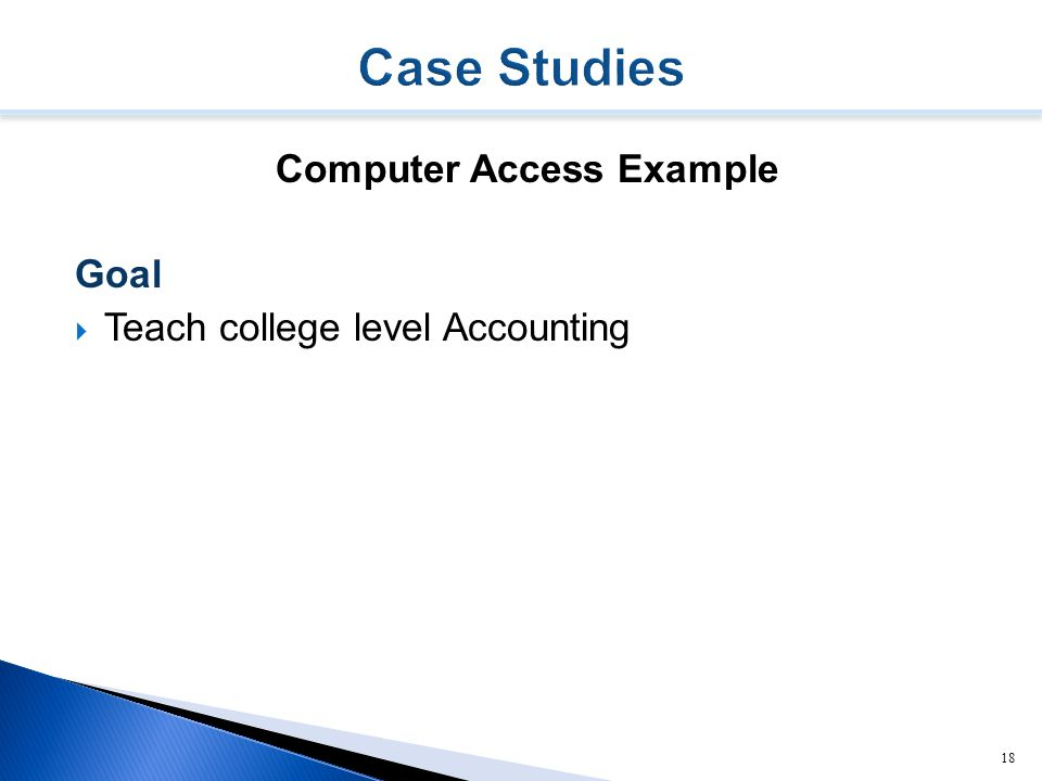 18 Computer Access Example Goal  Teach college level Accounting