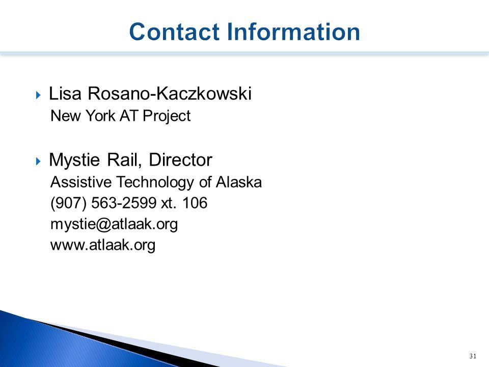  Lisa Rosano-Kaczkowski New York AT Project  Mystie Rail, Director Assistive Technology of Alaska (907) 563-2599 xt.