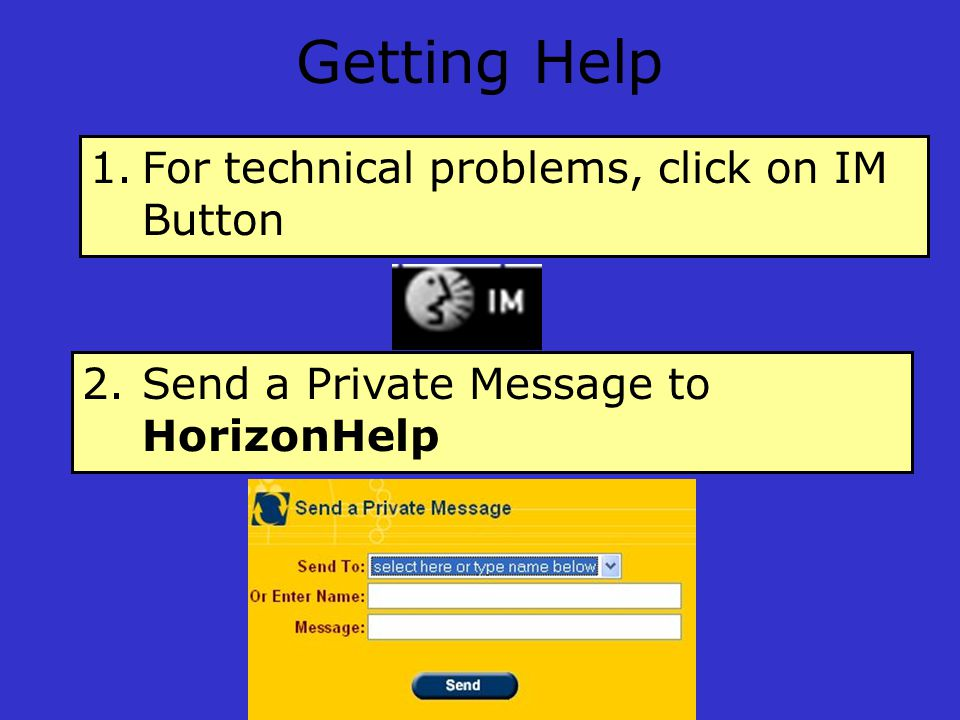 Getting Help 1.For technical problems, click on IM Button 2.Send a Private Message to HorizonHelp