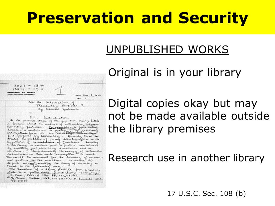 Preservation and Security Original is in your library Digital copies okay but may not be made available outside the library premises Research use in another library 17 U.S.C.