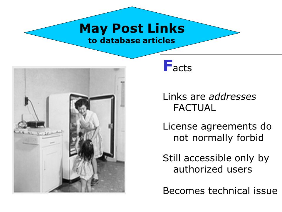 F acts Links are addresses FACTUAL License agreements do not normally forbid Still accessible only by authorized users Becomes technical issue May Post Links to database articles