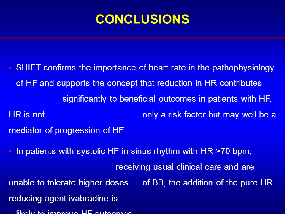 CONCLUSIONS SHIFT confirms the importance of heart rate in the pathophysiology of HF and supports the concept that reduction in HR contributes signifi