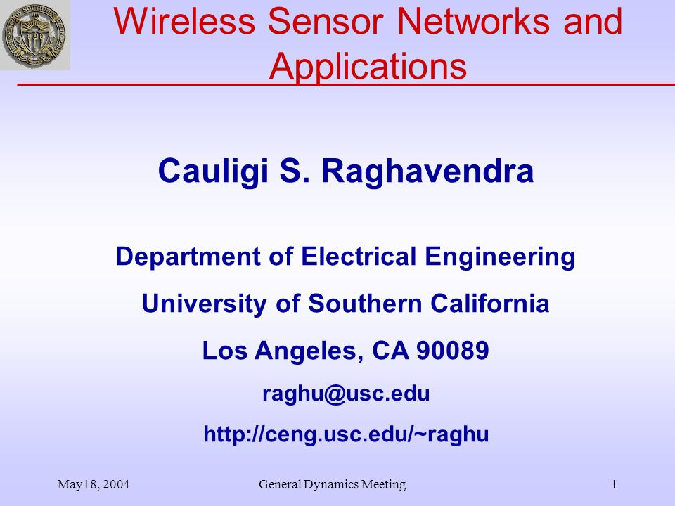 May18, 2004General Dynamics Meeting1 Wireless Sensor Networks and Applications Cauligi S.