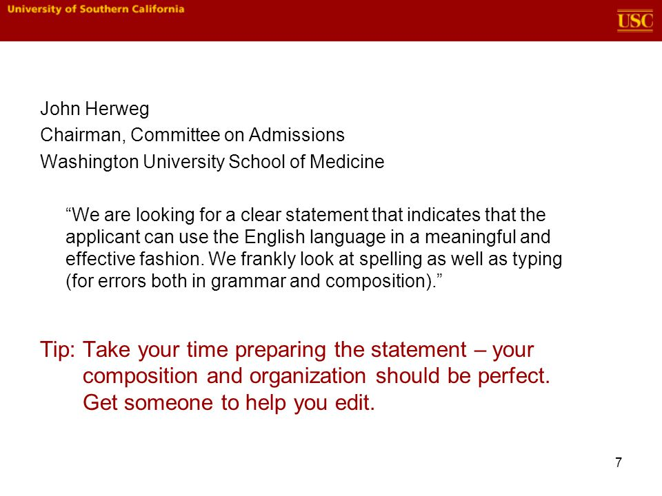 7 John Herweg Chairman, Committee on Admissions Washington University School of Medicine We are looking for a clear statement that indicates that the applicant can use the English language in a meaningful and effective fashion.