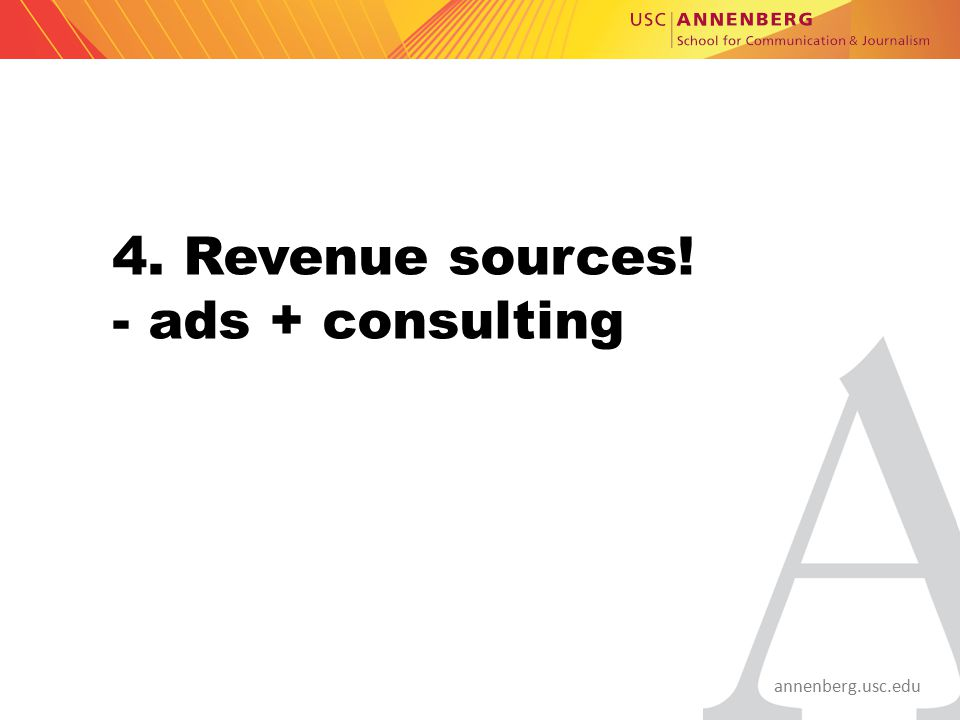 annenberg.usc.edu 4. Revenue sources! - ads + consulting