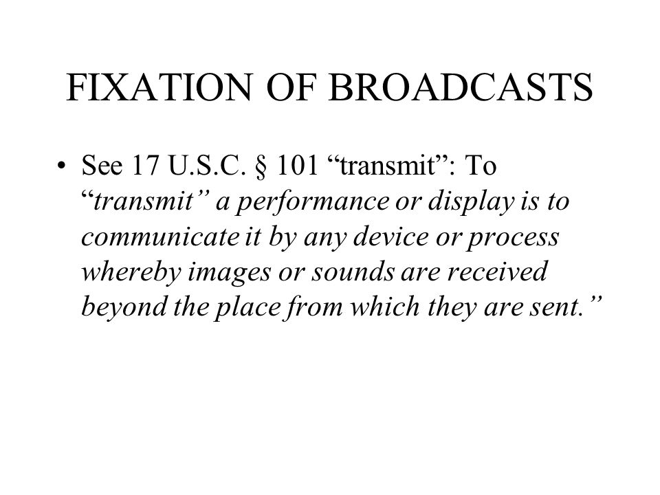 FIXATION OF BROADCASTS See 17 U.S.C.