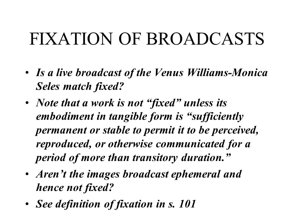 FIXATION OF BROADCASTS Is a live broadcast of the Venus Williams-Monica Seles match fixed.