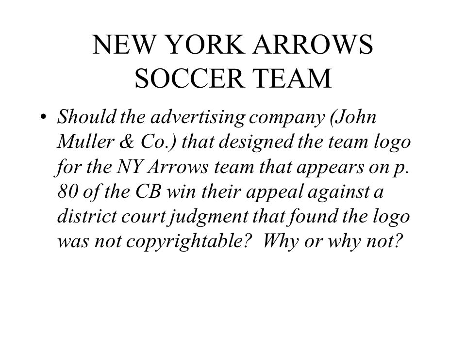 NEW YORK ARROWS SOCCER TEAM Should the advertising company (John Muller & Co.) that designed the team logo for the NY Arrows team that appears on p.