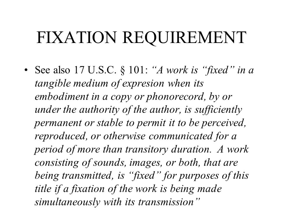 FIXATION REQUIREMENT See also 17 U.S.C.