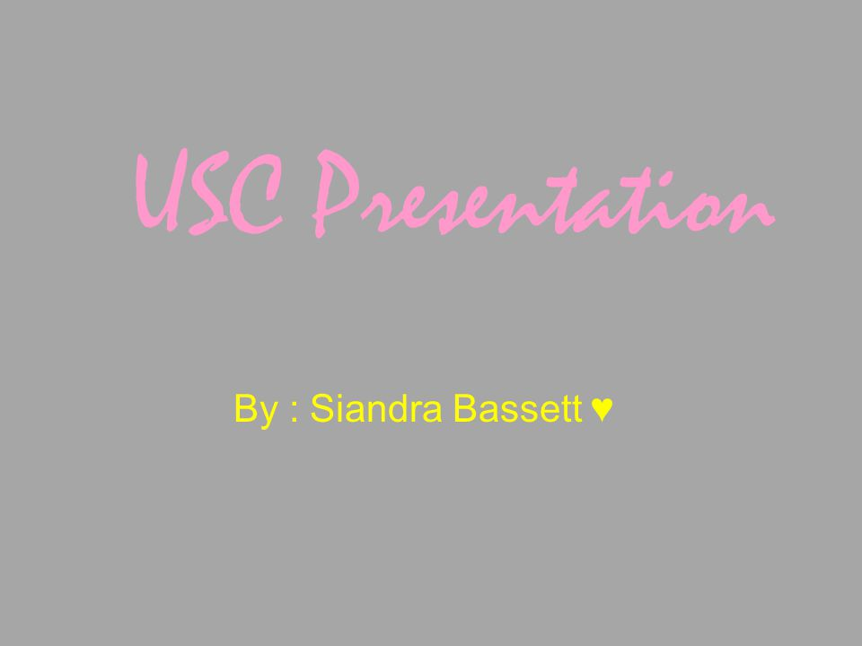 USC Presentation By : Siandra Bassett ♥