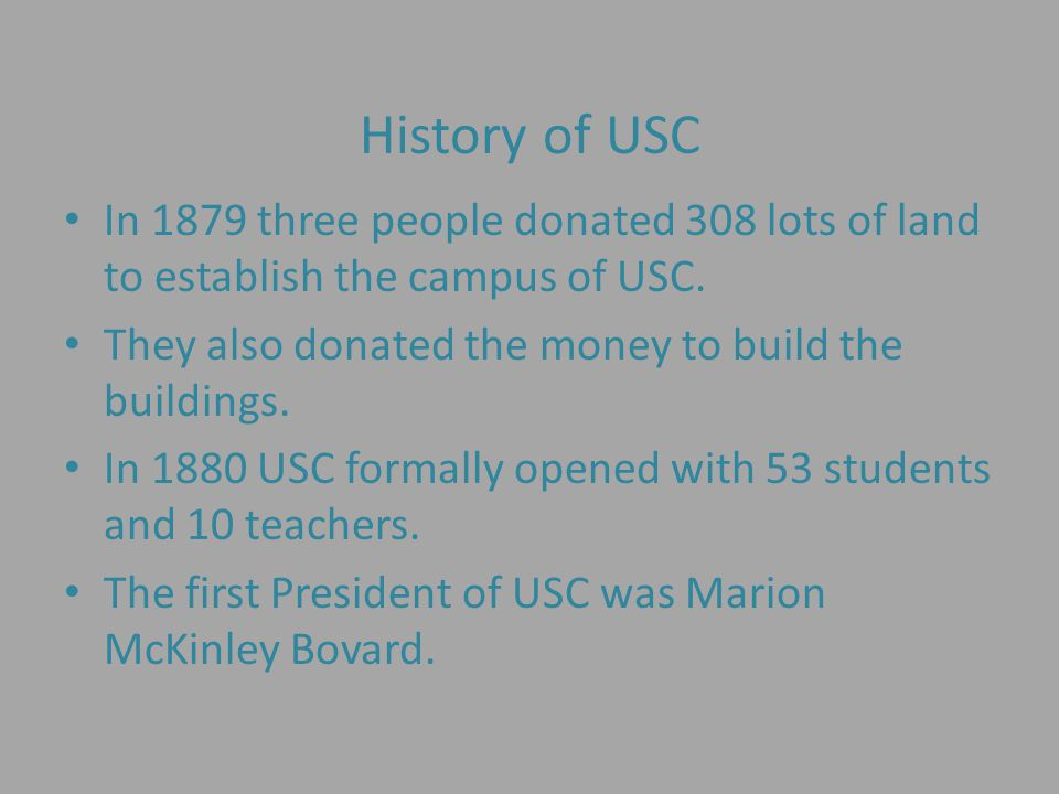 History of USC In 1879 three people donated 308 lots of land to establish the campus of USC.