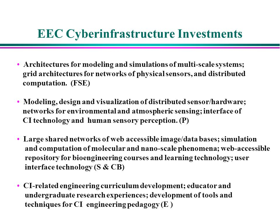 EEC Cyberinfrastructure Investments Architectures for modeling and simulations of multi-scale systems; grid architectures for networks of physical sensors, and distributed computation.
