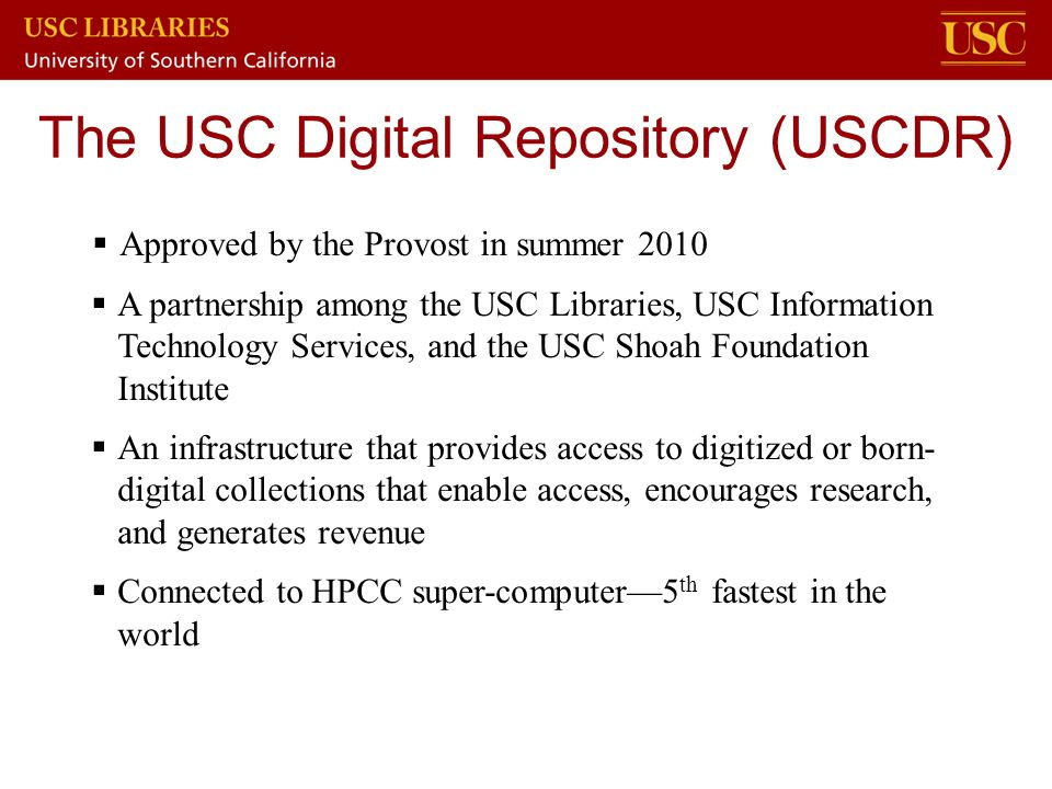  Approved by the Provost in summer 2010  A partnership among the USC Libraries, USC Information Technology Services, and the USC Shoah Foundation In