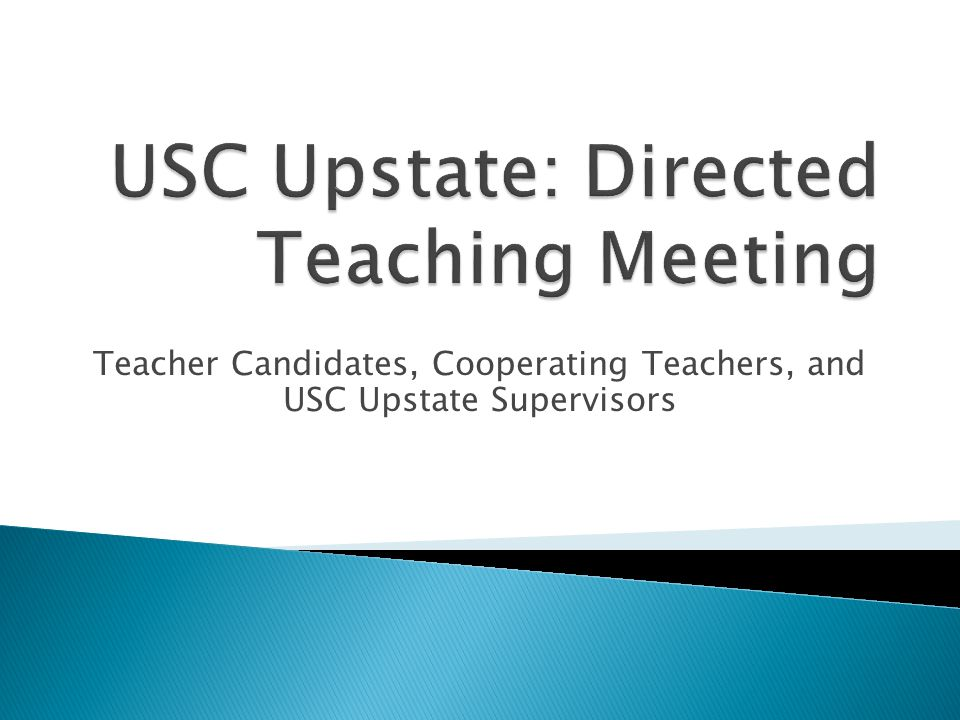 Teacher Candidates, Cooperating Teachers, and USC Upstate Supervisors