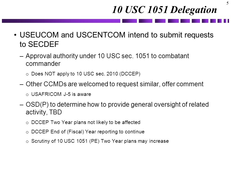 10 USC 1051 Delegation USEUCOM and USCENTCOM intend to submit requests to SECDEF –Approval authority under 10 USC sec.