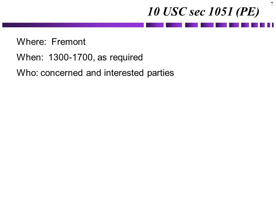 10 USC sec 1051 (PE) Where: Fremont When: 1300-1700, as required Who: concerned and interested parties 7