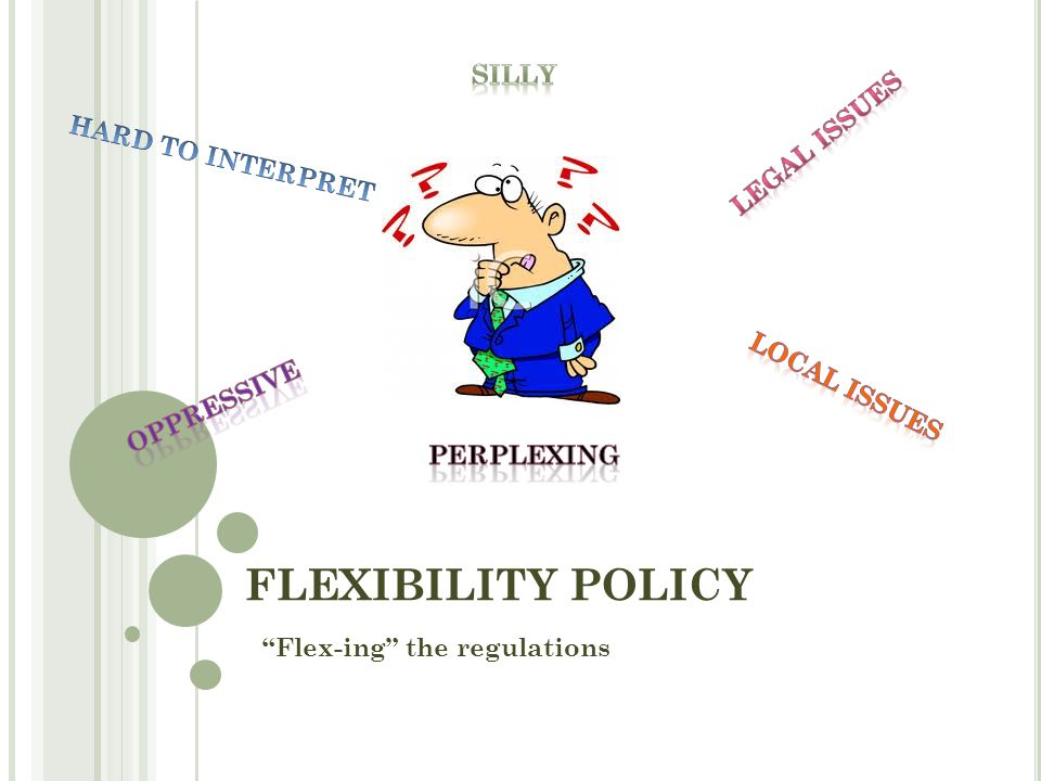 FLEXIBILITY POLICY Flex-ing the regulations