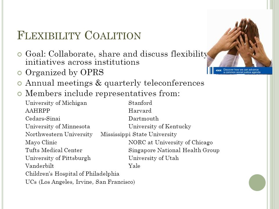 F LEXIBILITY C OALITION Goal: Collaborate, share and discuss flexibility initiatives across institutions Organized by OPRS Annual meetings & quarterly